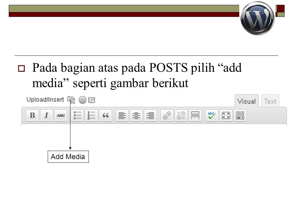 " Pada bagian atas pada POSTS pilih ""add media"" seperti gambar berikut Add Media"