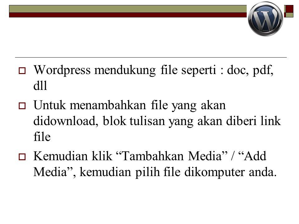  Wordpress mendukung file seperti : doc, pdf, dll  Untuk menambahkan file yang akan didownload, blok tulisan yang akan diberi link file  Kemudian klik Tambahkan Media / Add Media , kemudian pilih file dikomputer anda.