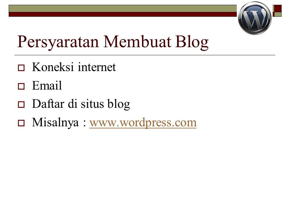 Persyaratan Membuat Blog  Koneksi internet  Email  Daftar di situs blog  Misalnya : www.wordpress.comwww.wordpress.com