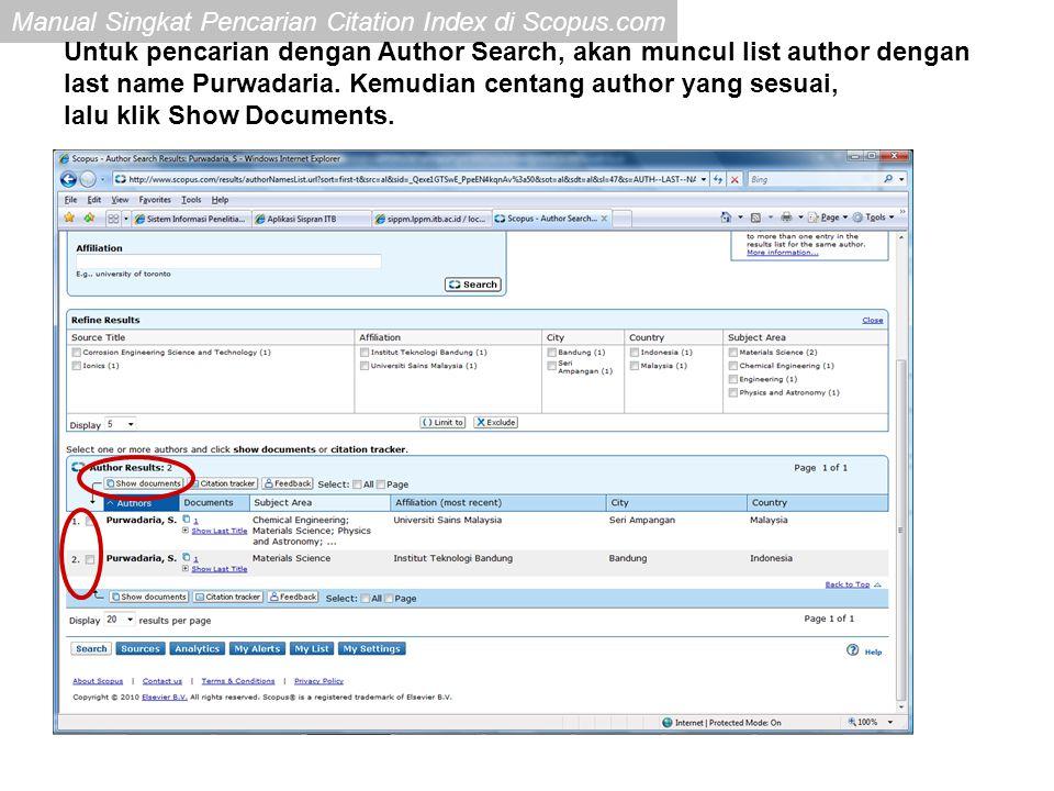 Manual Singkat Pencarian Citation Index di Scopus.com Untuk pencarian dengan Author Search, akan muncul list author dengan last name Purwadaria. Kemud