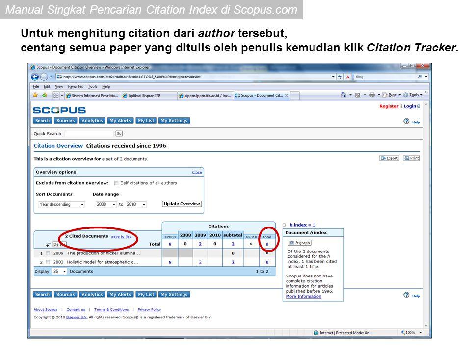 Manual Singkat Pencarian Citation Index di Scopus.com Untuk menghitung citation dari author tersebut, centang semua paper yang ditulis oleh penulis ke