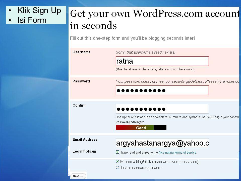 User name : isi nama blog sesuai dengan keinginan (paling sedikit 4 huruf/angka) Password : isi password atau kata sandi (sedikitnya enam huruf atau angka) Confirm : Ulangi password yang sama dengan di atas Email address : Isi email anda( buat dengan gmail.com atau yahoomail.com) Legal flotsam : beri tanda centang dikotak yang tersedia sebagai tanda setuju dengan perjanjian Klik pada Gimme ablog Klik Next