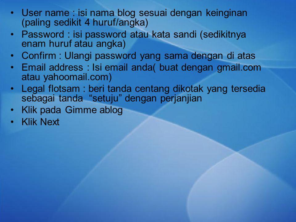 User name : isi nama blog sesuai dengan keinginan (paling sedikit 4 huruf/angka) Password : isi password atau kata sandi (sedikitnya enam huruf atau a