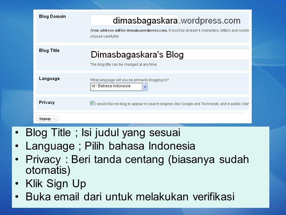 Blog Title ; Isi judul yang sesuai Language ; Pilih bahasa Indonesia Privacy : Beri tanda centang (biasanya sudah otomatis) Klik Sign Up Buka email da