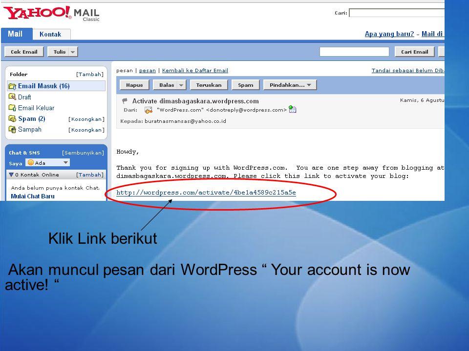 """Akan muncul pesan dari WordPress """" Your account is now active! """" Klik Link berikut"""