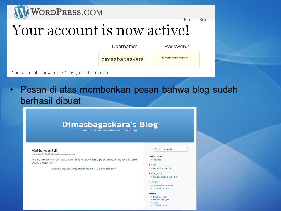 Pesan di atas memberikan pesan bahwa blog sudah berhasil dibuat
