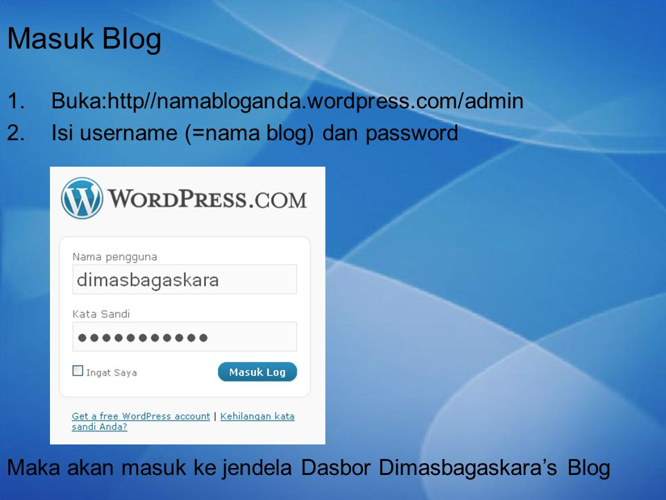 Masuk Blog 1.Buka:http//namabloganda.wordpress.com/admin 2.Isi username (=nama blog) dan password Maka akan masuk ke jendela Dasbor Dimasbagaskara's B