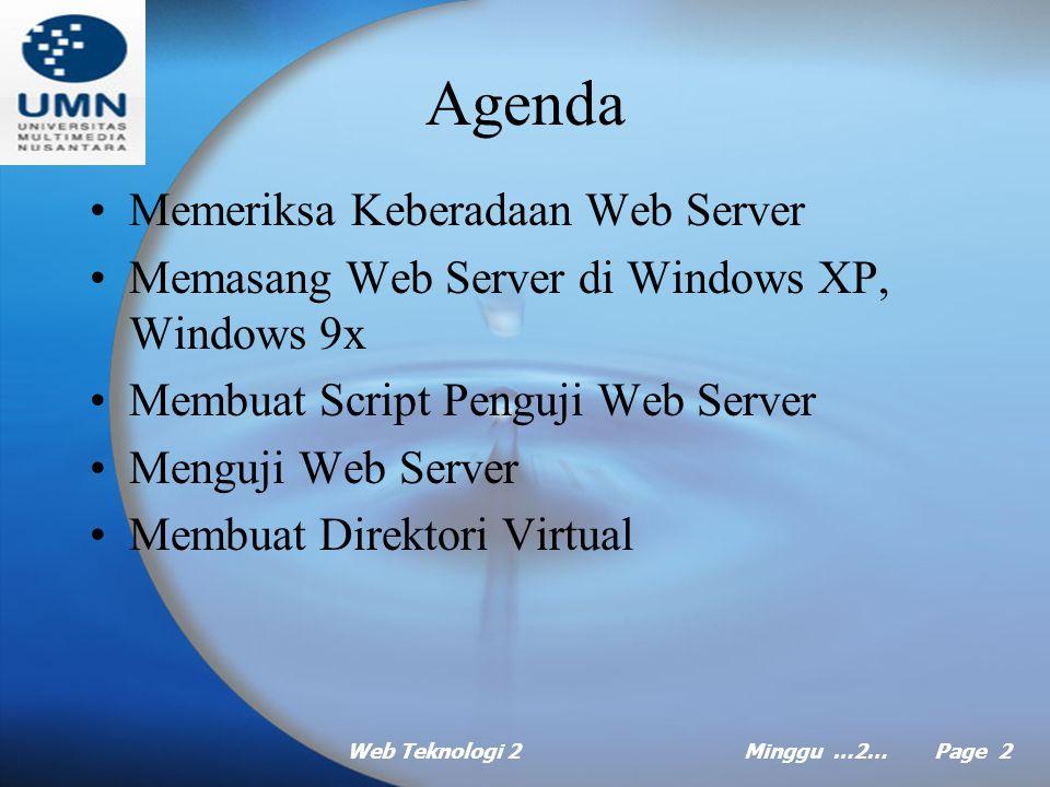 Web Teknologi 2Minggu …2… Page 1 MINGGU Ke Dua Pemrograman Visual 2 Pokok Bahasan: Menyiapkan Web Server Tujuan Instruksional Khusus: Mahasiswa akan dapat menjelaskan cara dan langkah-langkah menyiapkan web server Referensi: Dasar pemrograman database web dengan ASP, Abdul Kadir, Bab 2