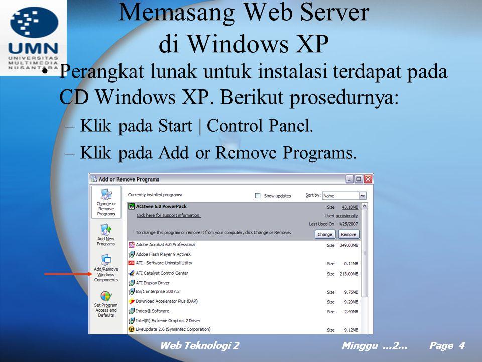 Web Teknologi 2Minggu …2… Page 3 Memeriksa Keberadaan Web Server Tips memeriksa keberadaan Web server –Jika Web server sudah terpasang, maka anda akan menjumpai folder bernama Inetpub pada hard disk anda.