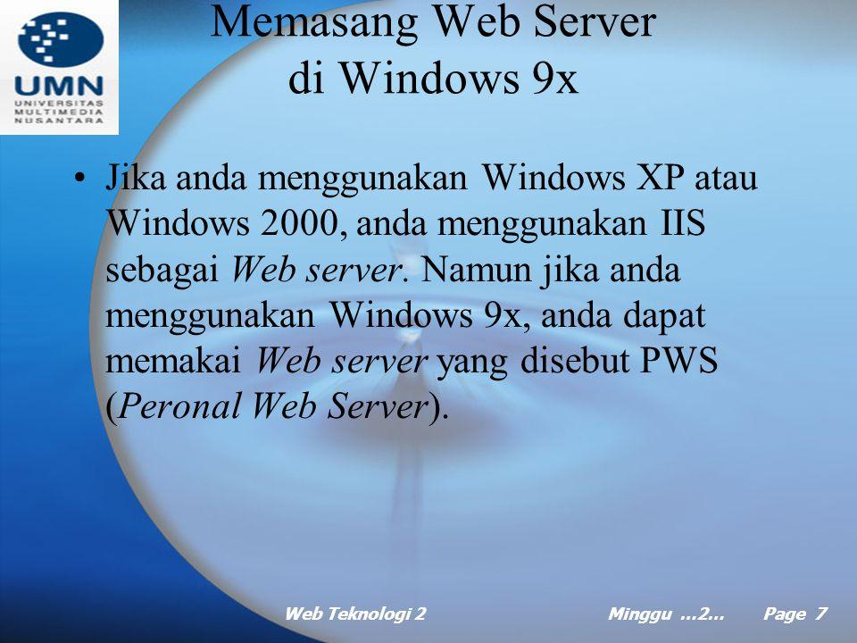 Web Teknologi 2Minggu …2… Page 6 Memasang Web Server di Windows XP (lanjt …) Catatan : –Jika anda bermaksud membaca dokumentasi IIS jalankan browser dan ketikkan alamat berikut pada baris alamat : http://localhost/iisHelp/