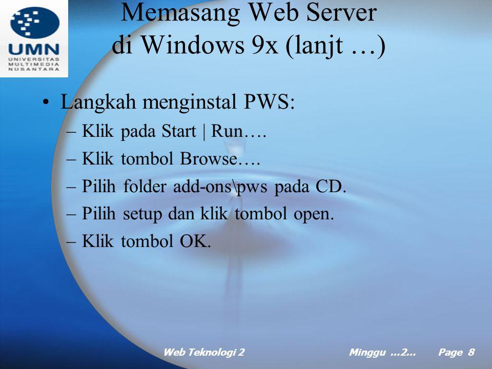 Web Teknologi 2Minggu …2… Page 7 Memasang Web Server di Windows 9x Jika anda menggunakan Windows XP atau Windows 2000, anda menggunakan IIS sebagai Web server.