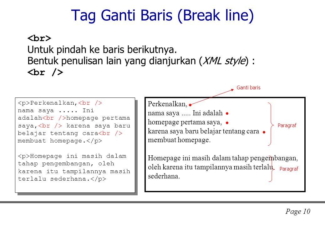 Page 10 Tag Ganti Baris (Break line) Untuk pindah ke baris berikutnya.