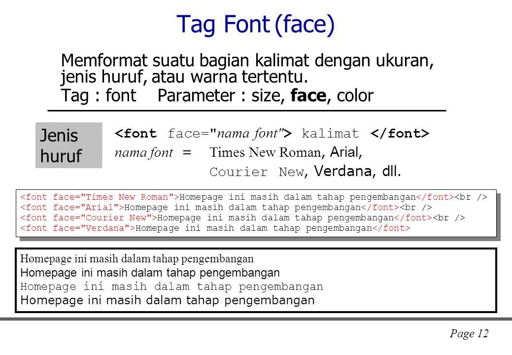 Page 12 Tag Font (face) Memformat suatu bagian kalimat dengan ukuran, jenis huruf, atau warna tertentu.