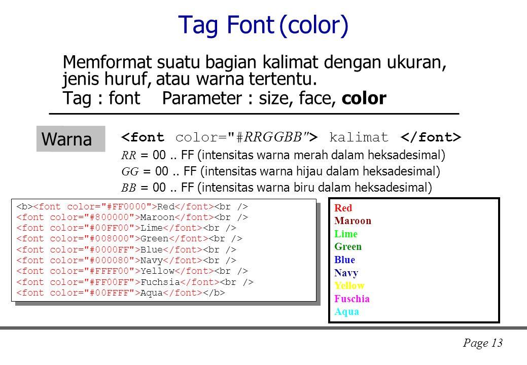 Page 13 Tag Font (color) Memformat suatu bagian kalimat dengan ukuran, jenis huruf, atau warna tertentu.