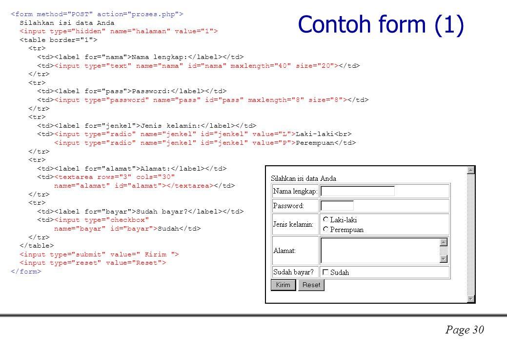 Page 30 Contoh form (1) Silahkan isi data Anda Nama lengkap: Password: Jenis kelamin: Laki-laki Perempuan Alamat: <textarea rows= 3 cols= 30 name= alamat id= alamat > Sudah bayar.