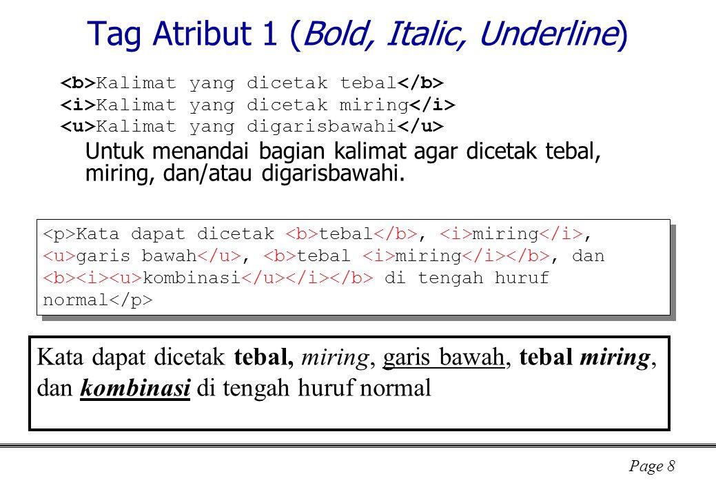 Page 29 Tag textarea, select, button nilai nilai : nilai default rows : banyaknya baris yang ditampilkan (tinggi) cols : banyaknya kolom/karakter yang ditampilkan (lebar) teks1 teks2 … multiple : jika disebutkan maka pilihan boleh lebih dari satu (sambil menekan tombol Ctrl) size : banyaknya baris pilihan yang ditampilkan (default=1) selected : jika disebutkan maka defaultnya dalam keadaan terpilih tampilan type : submit, reset, button tampilan : kode dalam HTML yang akan menjadi tampilan untuk tombol