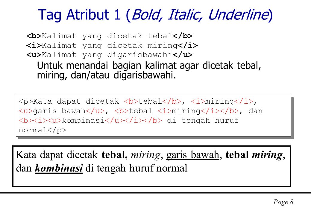 Page 8 Tag Atribut 1 (Bold, Italic, Underline) Kalimat yang dicetak tebal Kalimat yang dicetak miring Kalimat yang digarisbawahi Untuk menandai bagian kalimat agar dicetak tebal, miring, dan/atau digarisbawahi.