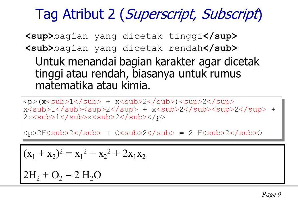 Page 9 Tag Atribut 2 (Superscript, Subscript) bagian yang dicetak tinggi bagian yang dicetak rendah Untuk menandai bagian karakter agar dicetak tinggi atau rendah, biasanya untuk rumus matematika atau kimia.