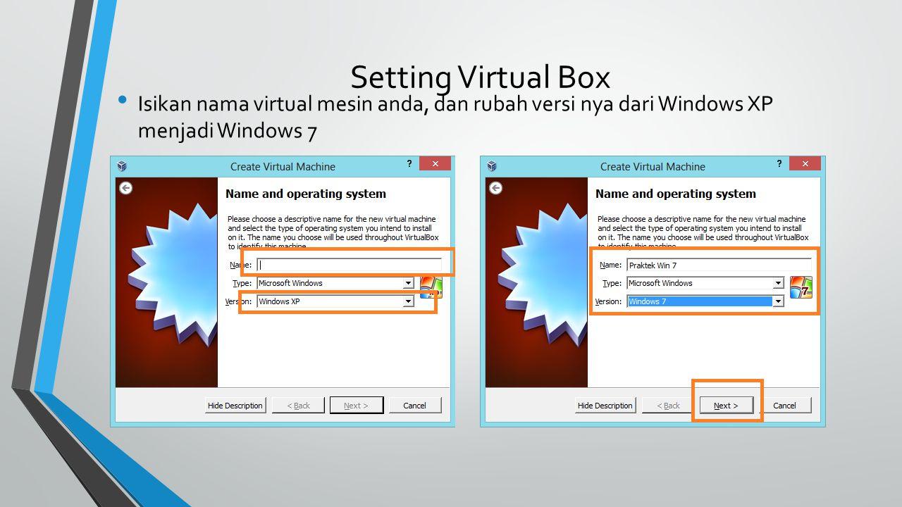 Setting Virtual Box Isikan nama virtual mesin anda, dan rubah versi nya dari Windows XP menjadi Windows 7