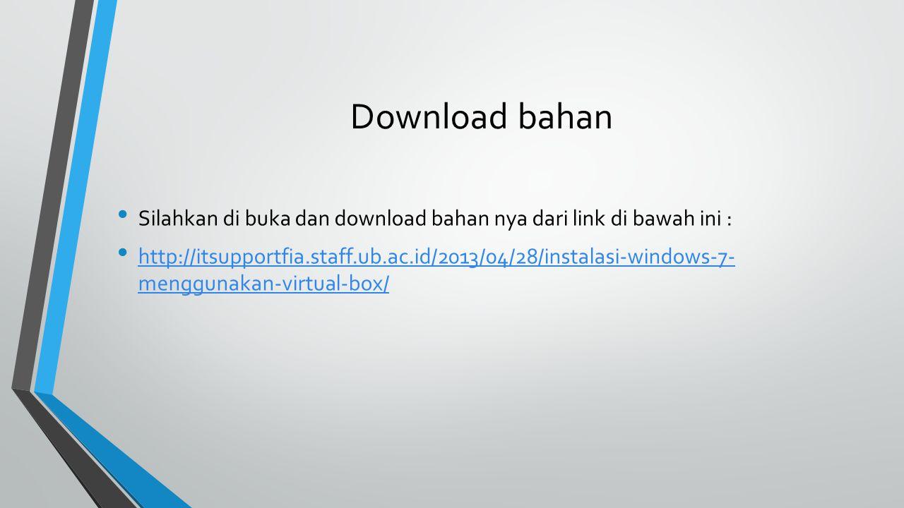 Download bahan Silahkan di buka dan download bahan nya dari link di bawah ini : http://itsupportfia.staff.ub.ac.id/2013/04/28/instalasi-windows-7- menggunakan-virtual-box/ http://itsupportfia.staff.ub.ac.id/2013/04/28/instalasi-windows-7- menggunakan-virtual-box/