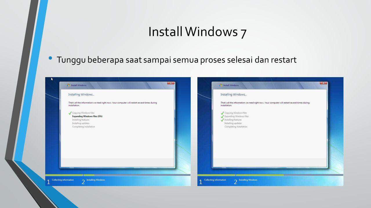 Install Windows 7 Tunggu beberapa saat sampai semua proses selesai dan restart