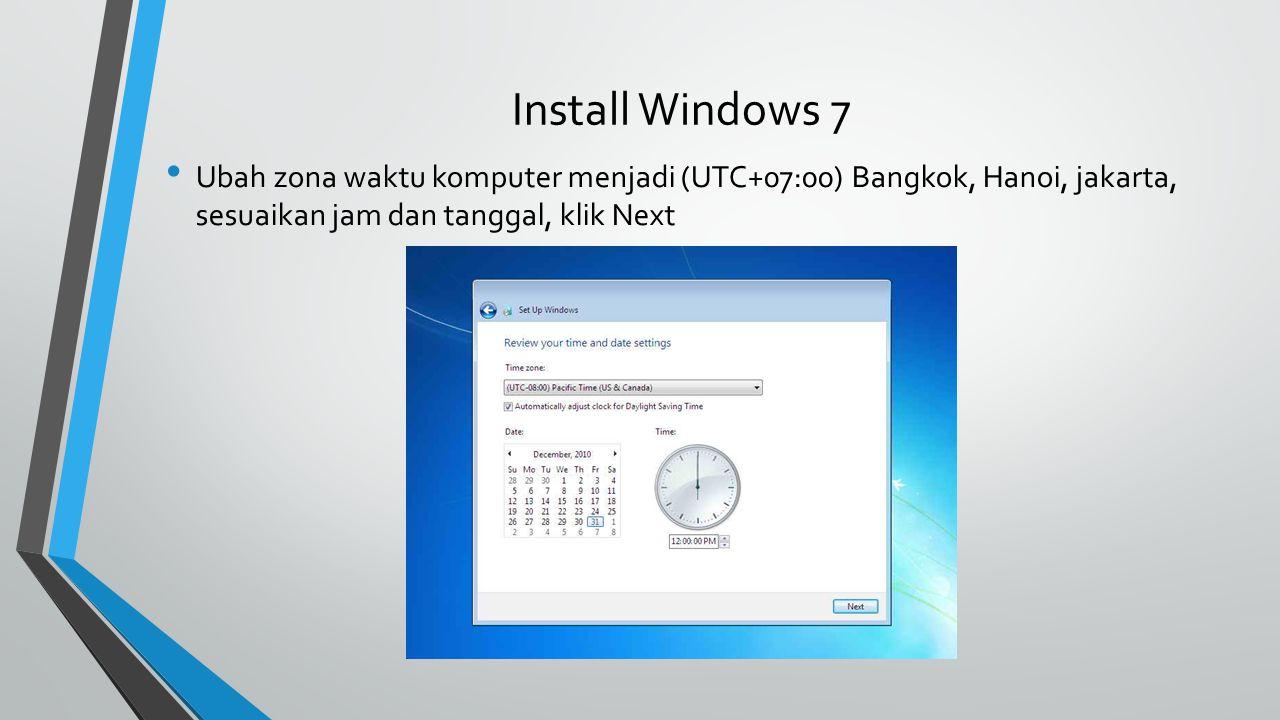 Install Windows 7 Ubah zona waktu komputer menjadi (UTC+07:00) Bangkok, Hanoi, jakarta, sesuaikan jam dan tanggal, klik Next