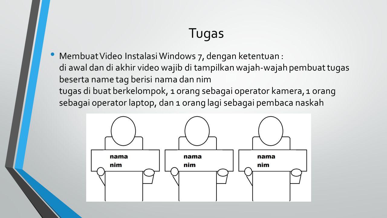 Tugas Membuat Video Instalasi Windows 7, dengan ketentuan : di awal dan di akhir video wajib di tampilkan wajah-wajah pembuat tugas beserta name tag berisi nama dan nim tugas di buat berkelompok, 1 orang sebagai operator kamera, 1 orang sebagai operator laptop, dan 1 orang lagi sebagai pembaca naskah