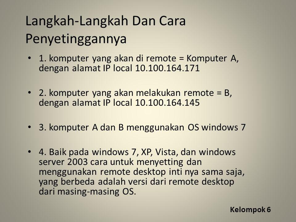 1. komputer yang akan di remote = Komputer A, dengan alamat IP local 10.100.164.171 2.