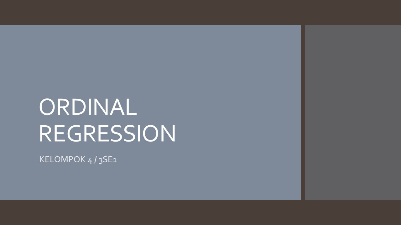 ORDINAL REGRESSION KELOMPOK 4 / 3SE1