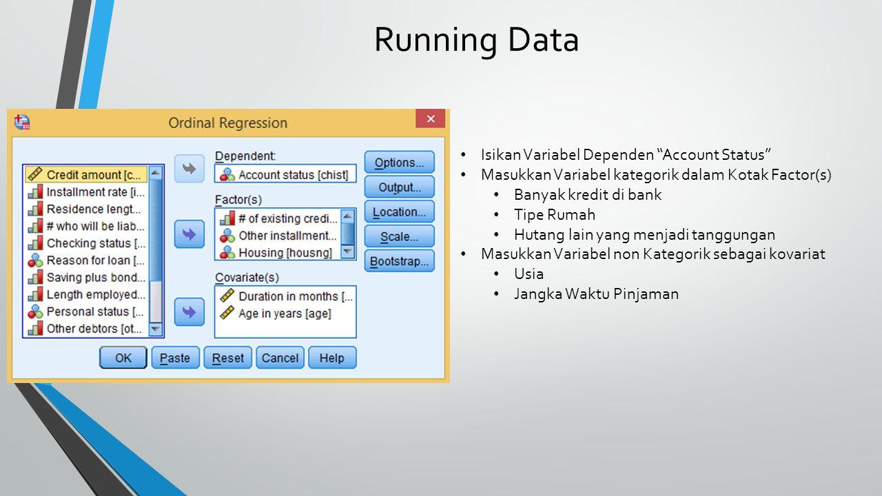 """Running Data Isikan Variabel Dependen """"Account Status"""" Masukkan Variabel kategorik dalam Kotak Factor(s) Banyak kredit di bank Tipe Rumah Hutang lain"""