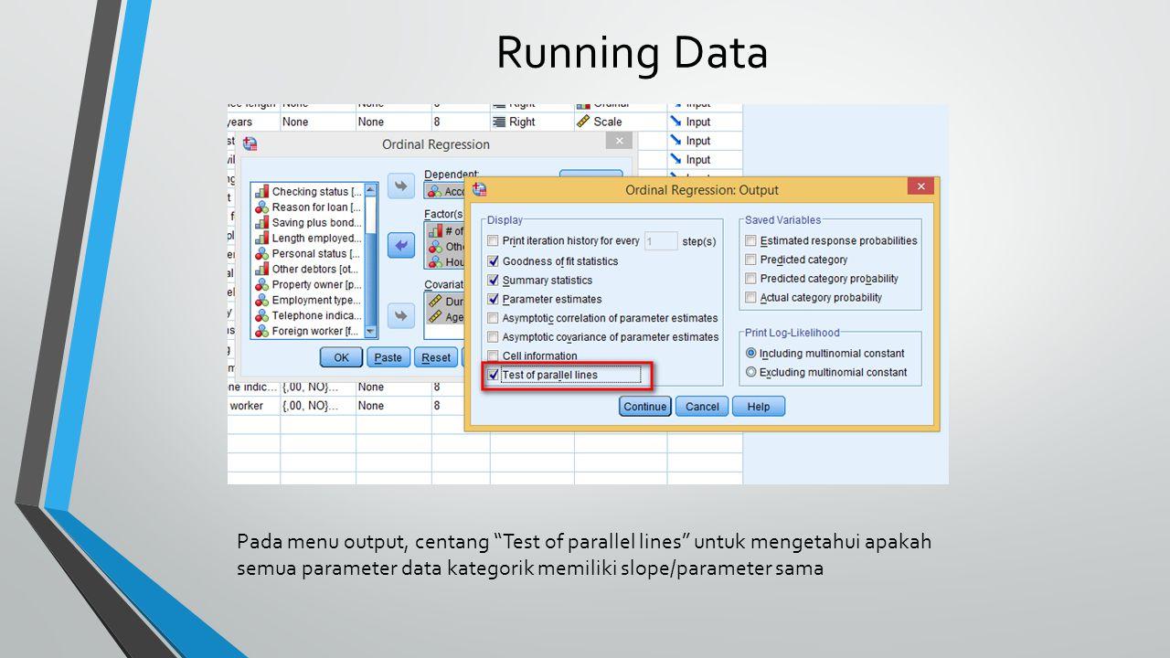 Running Data Pada menu output, centang Test of parallel lines untuk mengetahui apakah semua parameter data kategorik memiliki slope/parameter sama
