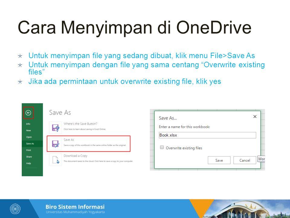 Cara Menyimpan di OneDrive  Untuk menyimpan file yang sedang dibuat, klik menu File>Save As  Untuk menyimpan dengan file yang sama centang Overwrite existing files  Jika ada permintaan untuk overwrite existing file, klik yes
