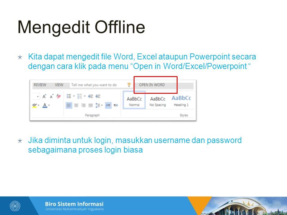 Mengedit Offline  Kita dapat mengedit file Word, Excel ataupun Powerpoint secara dengan cara klik pada menu Open in Word/Excel/Powerpoint  Jika diminta untuk login, masukkan username dan password sebagaimana proses login biasa