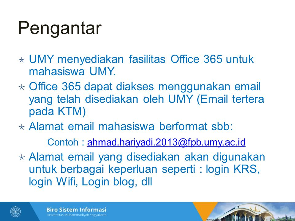 Pengantar  UMY menyediakan fasilitas Office 365 untuk mahasiswa UMY.  Office 365 dapat diakses menggunakan email yang telah disediakan oleh UMY (Ema