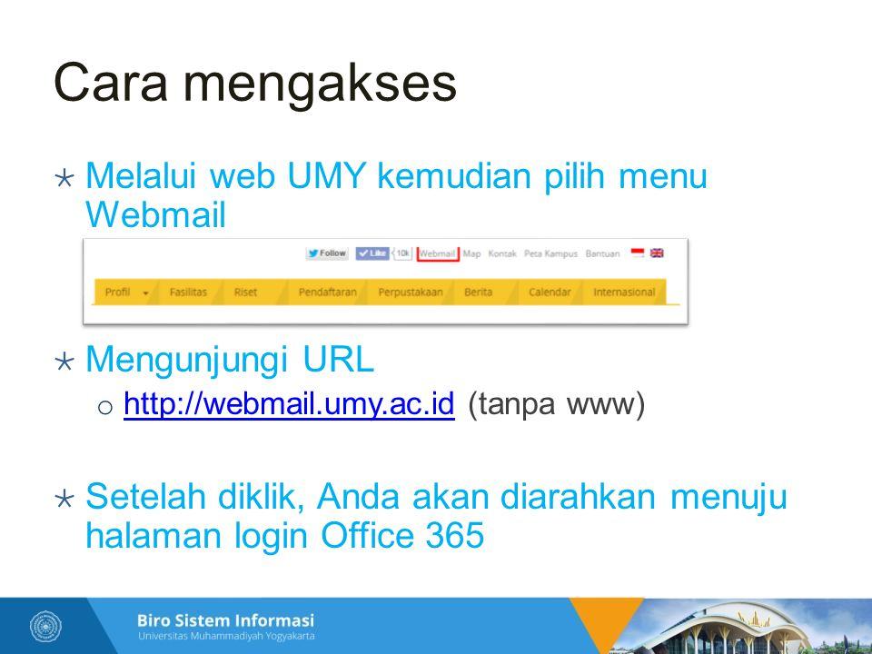 Cara mengakses  Melalui web UMY kemudian pilih menu Webmail  Mengunjungi URL o http://webmail.umy.ac.id (tanpa www) http://webmail.umy.ac.id  Setel