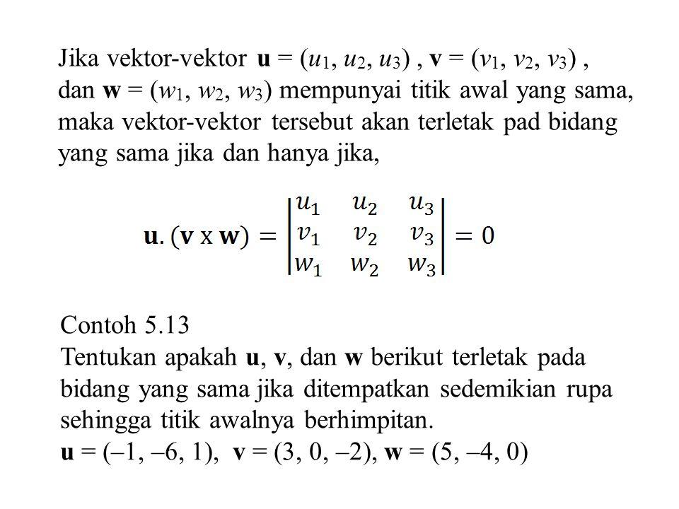 Jika vektor-vektor u = (u 1, u 2, u 3 ), v = (v 1, v 2, v 3 ), dan w = (w 1, w 2, w 3 ) mempunyai titik awal yang sama, maka vektor-vektor tersebut ak