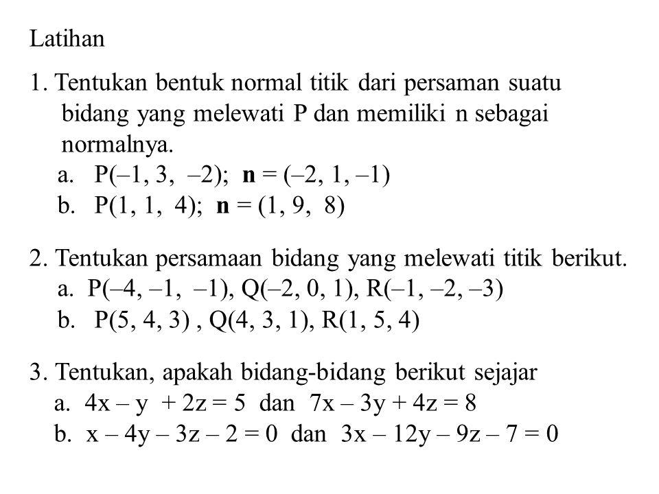 Latihan 1.Tentukan bentuk normal titik dari persaman suatu bidang yang melewati P dan memiliki n sebagai normalnya. a.P(–1, 3, –2); n = (–2, 1, –1) b.