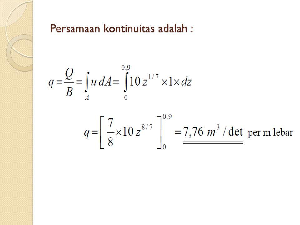 Persamaan kontinuitas adalah :