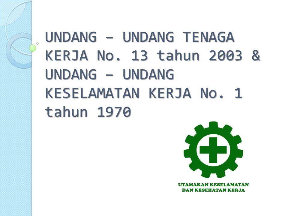 UNDANG – UNDANG TENAGA KERJA No. 13 tahun 2003 & UNDANG – UNDANG KESELAMATAN KERJA No. 1 tahun 1970