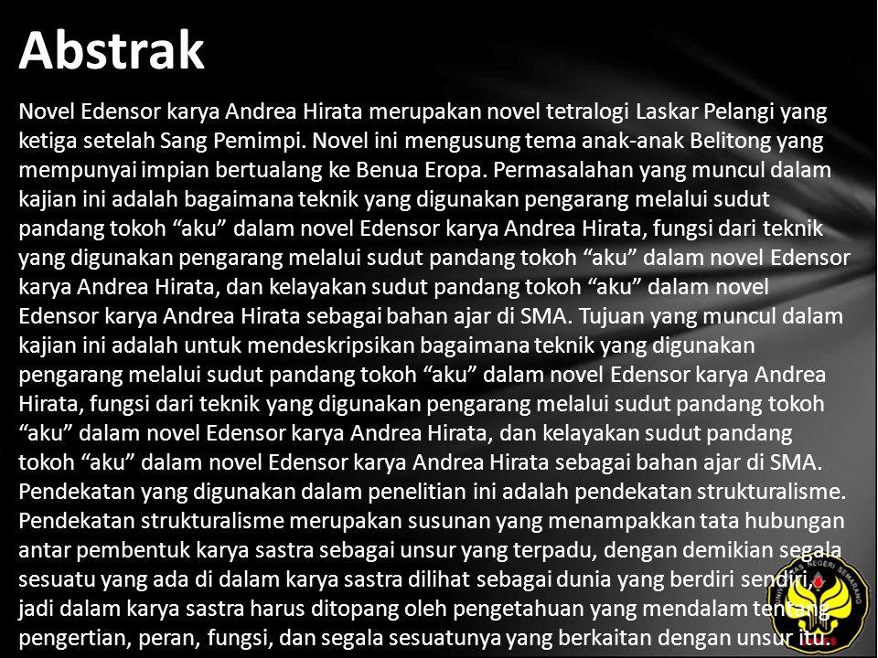 Abstrak Novel Edensor karya Andrea Hirata merupakan novel tetralogi Laskar Pelangi yang ketiga setelah Sang Pemimpi. Novel ini mengusung tema anak-ana