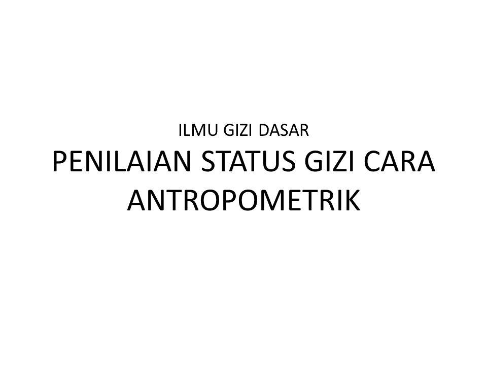 Antropometrik  indikator status gizi dapat dilakukan dengan mengukur beberapa parameter.