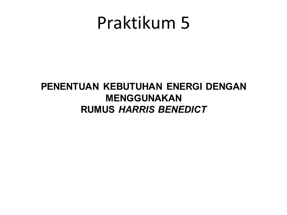 Praktikum 5 PENENTUAN KEBUTUHAN ENERGI DENGAN MENGGUNAKAN RUMUS HARRIS BENEDICT