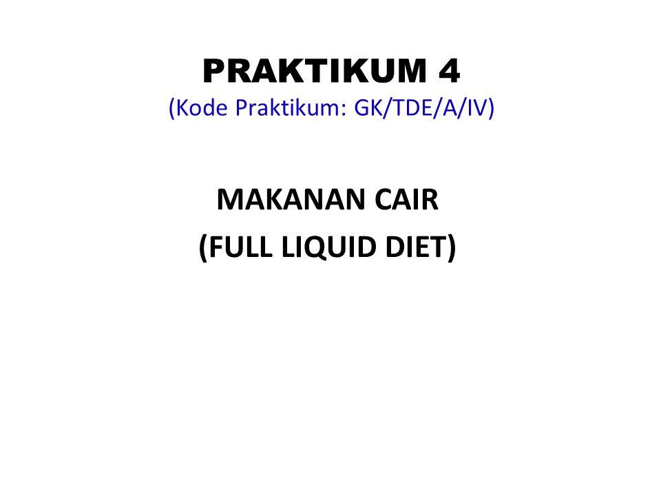 PRAKTIKUM 4 (Kode Praktikum: GK/TDE/A/IV) MAKANAN CAIR (FULL LIQUID DIET)