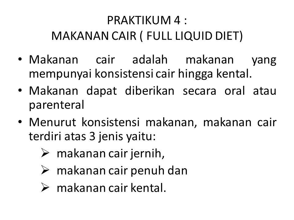 PRAKTIKUM 4 : MAKANAN CAIR ( FULL LIQUID DIET) Makanan cair adalah makanan yang mempunyai konsistensi cair hingga kental.