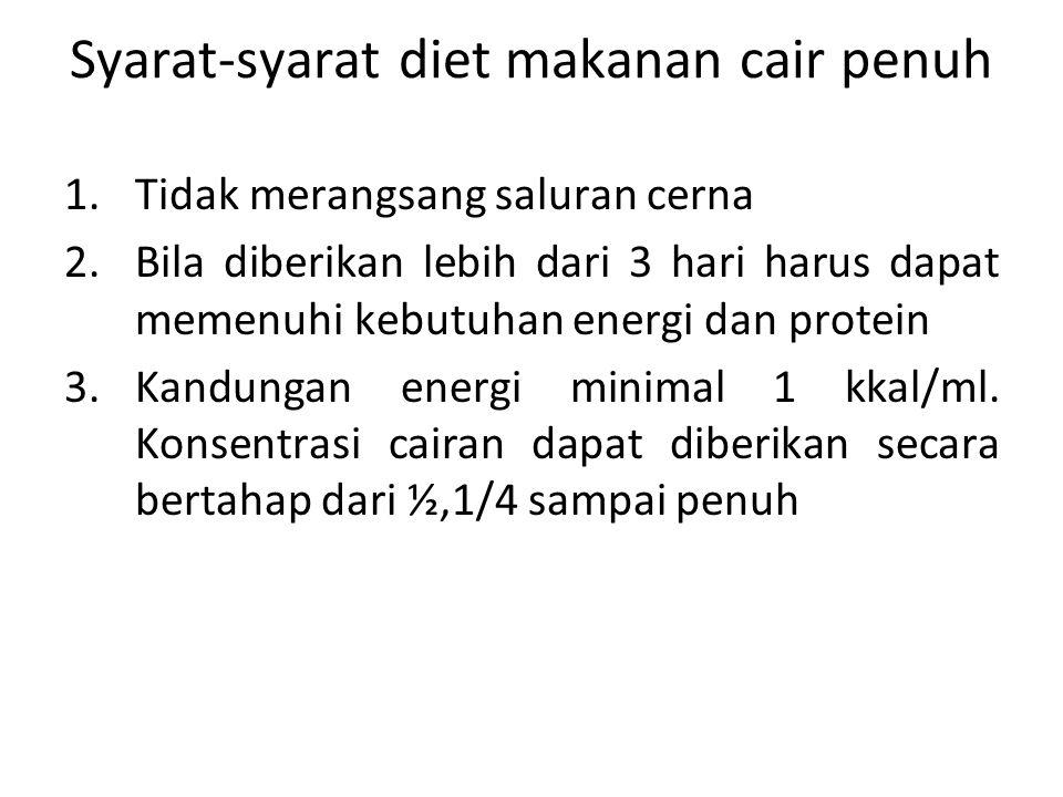 Syarat-syarat diet makanan cair penuh 1.Tidak merangsang saluran cerna 2.Bila diberikan lebih dari 3 hari harus dapat memenuhi kebutuhan energi dan protein 3.Kandungan energi minimal 1 kkal/ml.