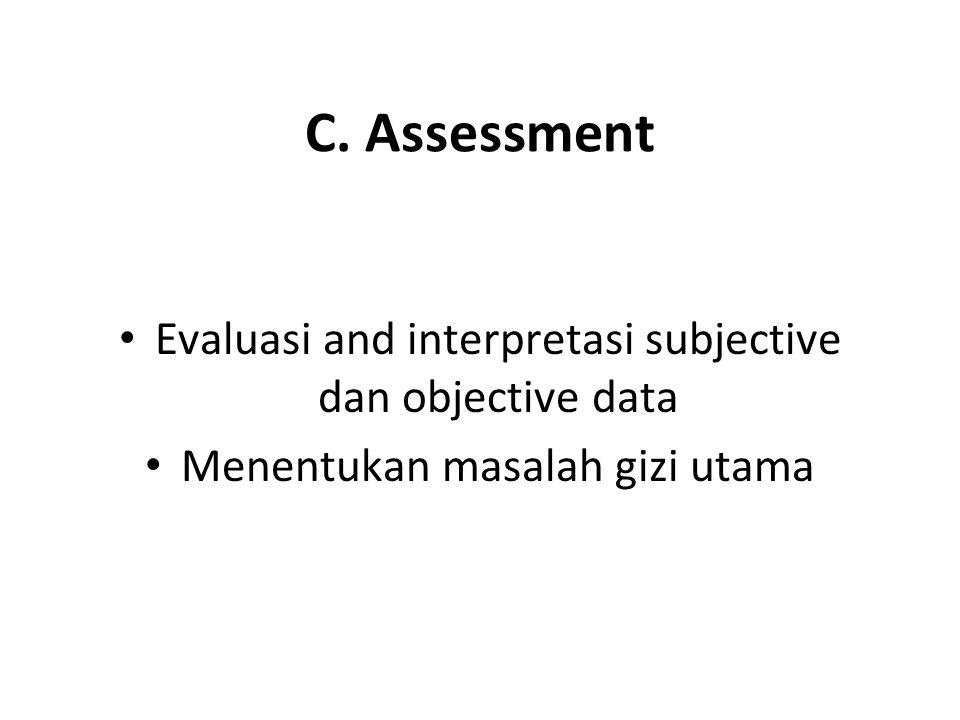 C. Assessment Evaluasi and interpretasi subjective dan objective data Menentukan masalah gizi utama