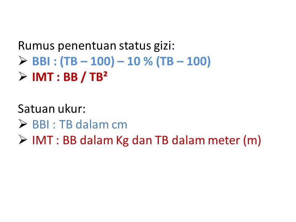 Rumus penentuan status gizi:  BBI : (TB – 100) – 10 % (TB – 100)  IMT : BB / TB² Satuan ukur:  BBI : TB dalam cm  IMT : BB dalam Kg dan TB dalam meter (m)