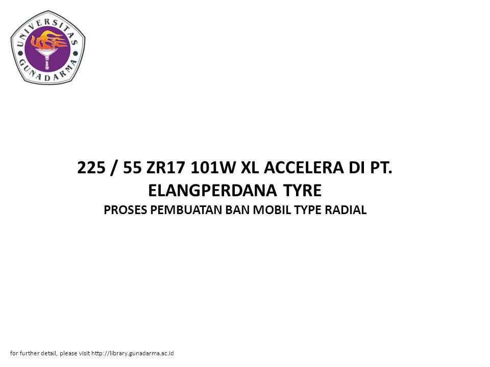 Abstrak ABSTRAKSI Adi Irman Sanjaya, 20407025 PROSES PEMBUATAN BAN MOBIL TYPE RADIAL 225 / 55 ZR17 101W XL ACCELERA DI PT.