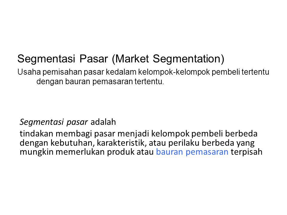 Segmentasi Pasar (Market Segmentation) Usaha pemisahan pasar kedalam kelompok-kelompok pembeli tertentu dengan bauran pemasaran tertentu.