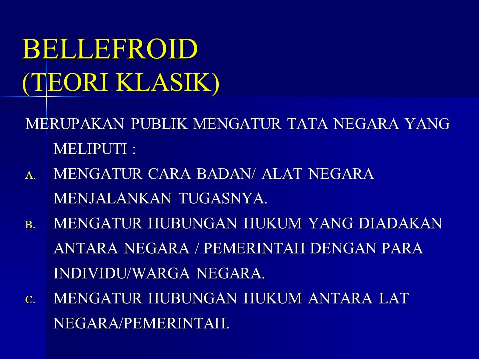 BELLEFROID (TEORI KLASIK) MERUPAKAN PUBLIK MENGATUR TATA NEGARA YANG MELIPUTI :  MENGATUR CARA BADAN/ ALAT NEGARA MENJALANKAN TUGASNYA.